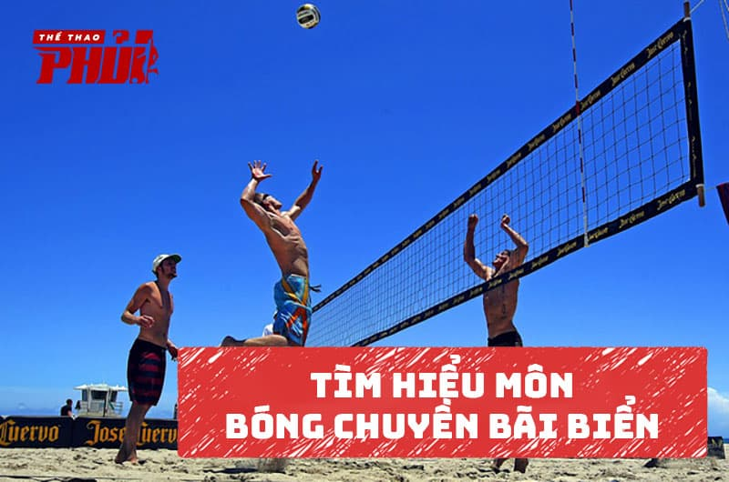 Tìm hiểu về môn bóng chuyền bãi biển.